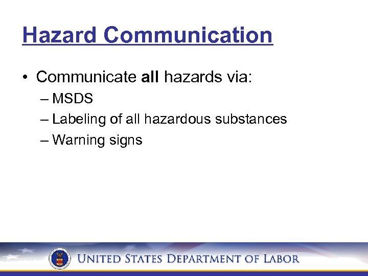 Hazard Communication • Communicate all hazards via: – MSDS – Labeling of all hazardous