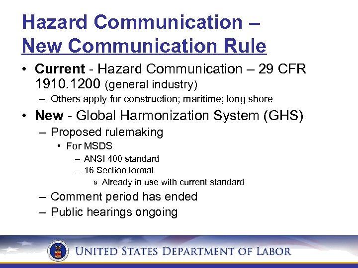 Hazard Communication – New Communication Rule • Current - Hazard Communication – 29 CFR