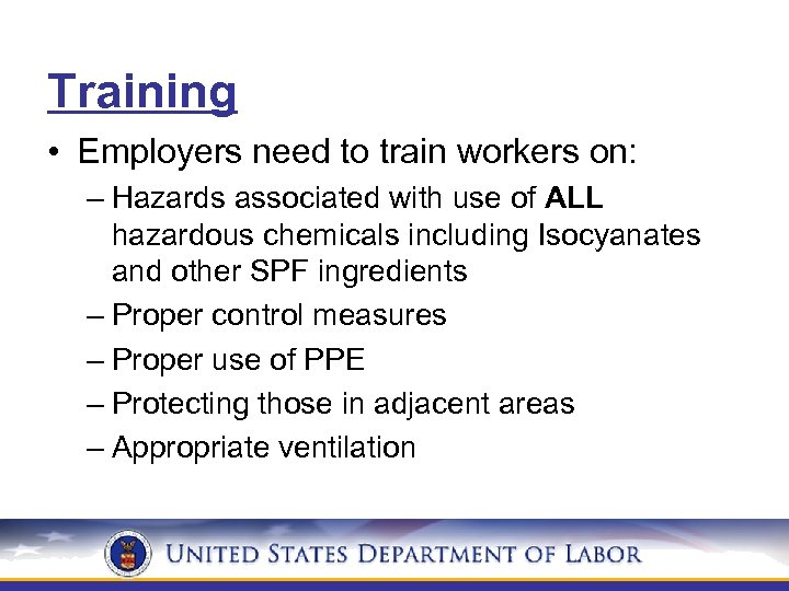 Training • Employers need to train workers on: – Hazards associated with use of