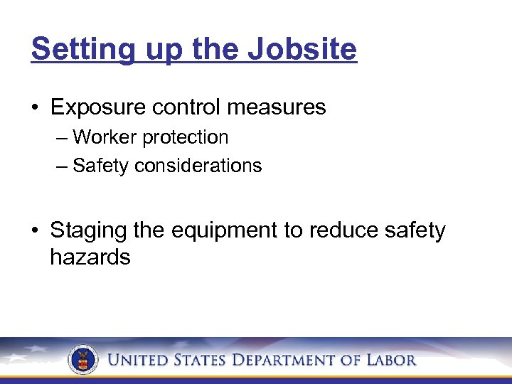 Setting up the Jobsite • Exposure control measures – Worker protection – Safety considerations