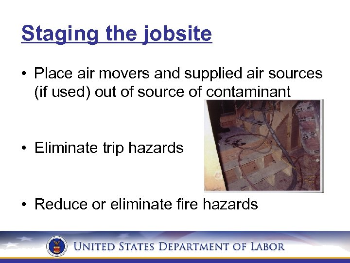 Staging the jobsite • Place air movers and supplied air sources (if used) out