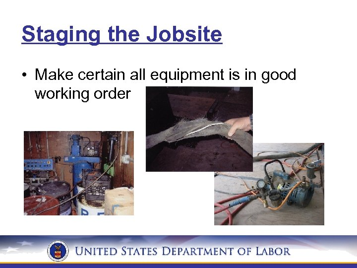 Staging the Jobsite • Make certain all equipment is in good working order
