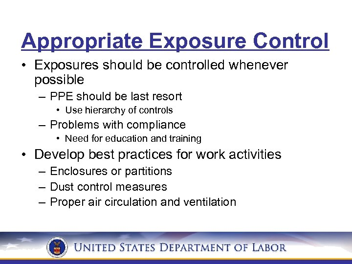 Appropriate Exposure Control • Exposures should be controlled whenever possible – PPE should be
