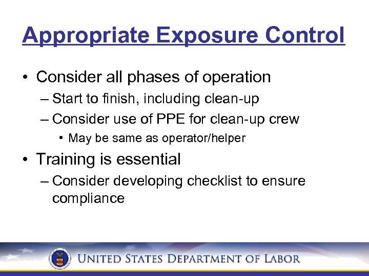 Appropriate Exposure Control • Consider all phases of operation – Start to finish, including