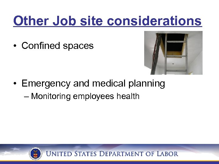 Other Job site considerations • Confined spaces • Emergency and medical planning – Monitoring
