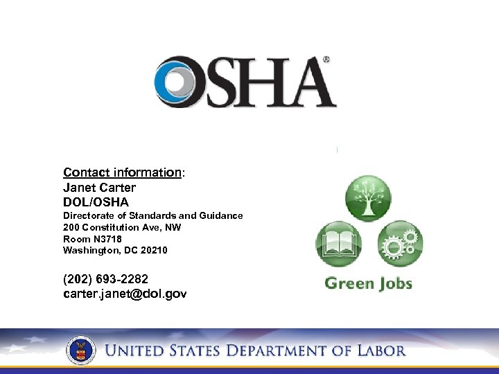 Contact information: Janet Carter DOL/OSHA Directorate of Standards and Guidance 200 Constitution Ave, NW