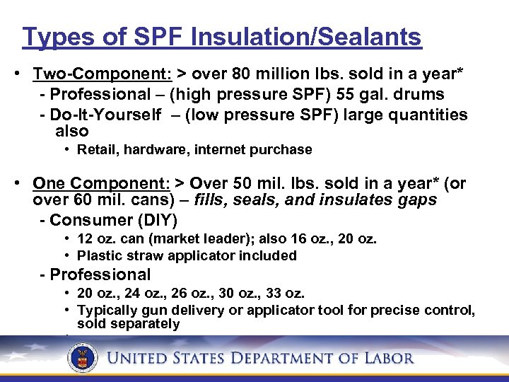 Types of SPF Insulation/Sealants • Two-Component: > over 80 million lbs. sold in a
