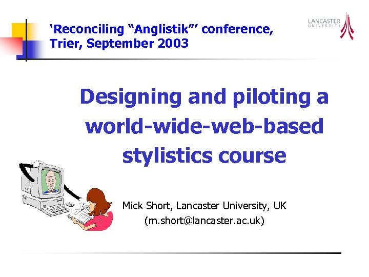 "'Reconciling ""Anglistik""' conference, Trier, September 2003 Designing and piloting a world-wide-web-based stylistics course Mick"