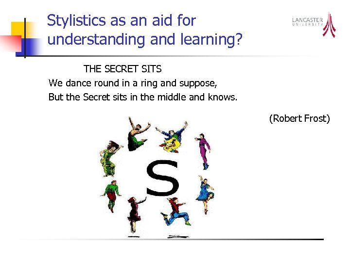 Stylistics as an aid for understanding and learning? THE SECRET SITS We dance round