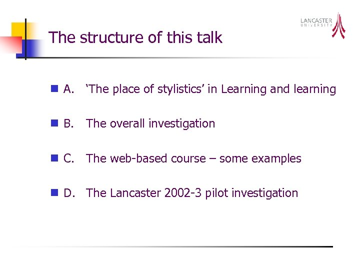 The structure of this talk n A. 'The place of stylistics' in Learning and