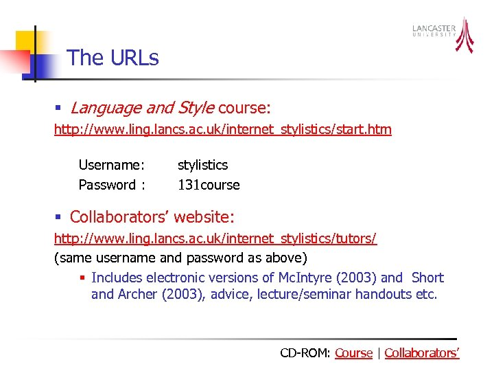 The URLs § Language and Style course: http: //www. ling. lancs. ac. uk/internet_stylistics/start. htm