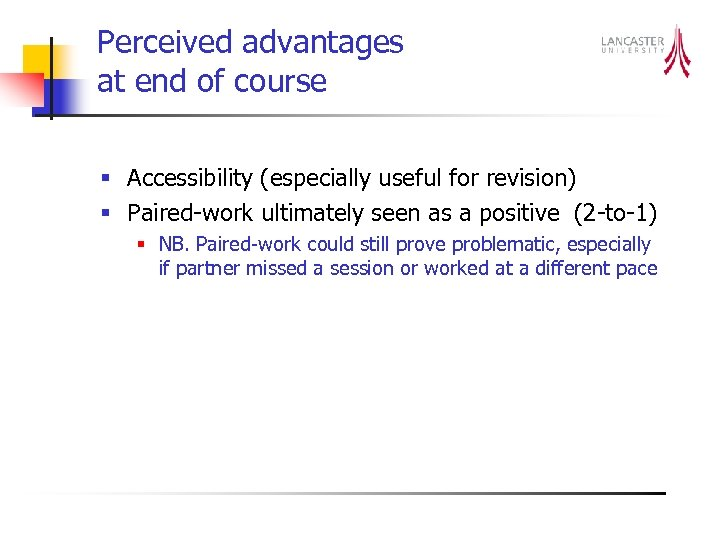 Perceived advantages at end of course § Accessibility (especially useful for revision) § Paired-work