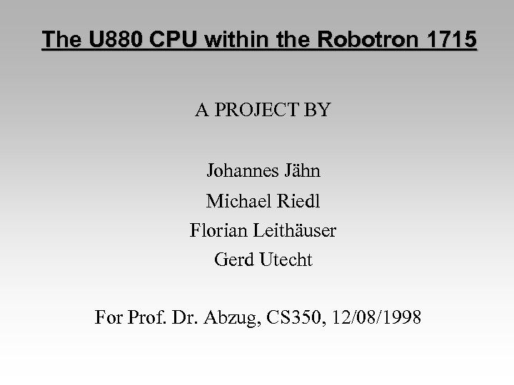 The U 880 CPU within the Robotron 1715 A PROJECT BY Johannes Jähn Michael