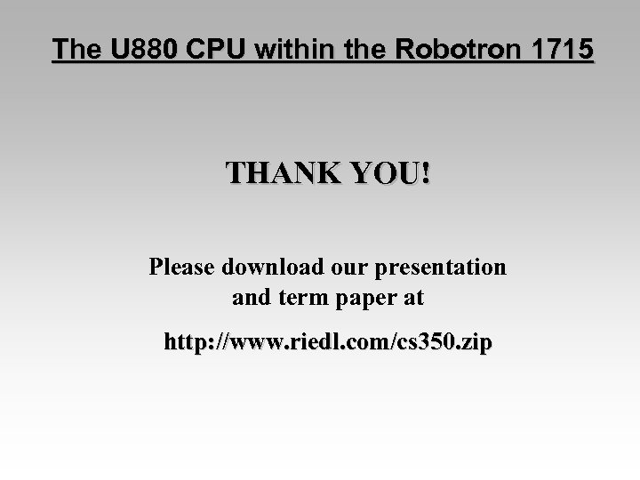 The U 880 CPU within the Robotron 1715 THANK YOU! Please download our presentation