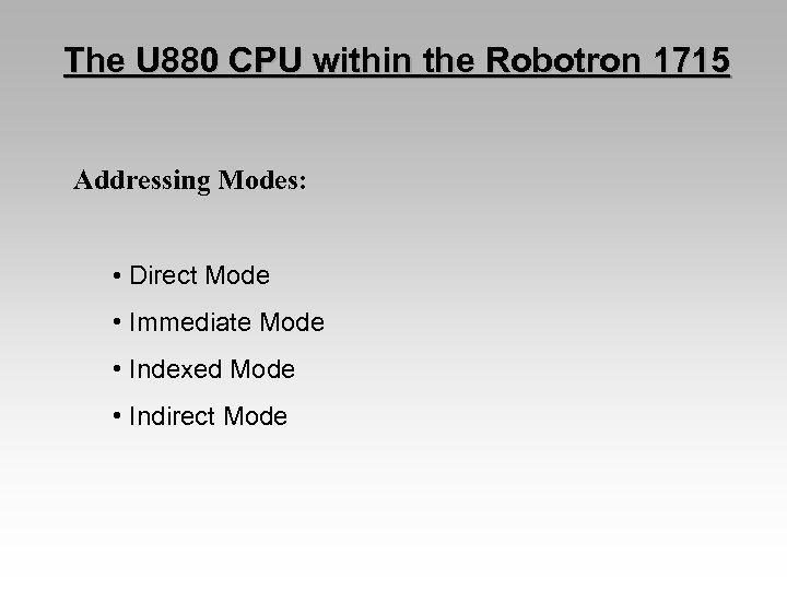 The U 880 CPU within the Robotron 1715 Addressing Modes: • Direct Mode •