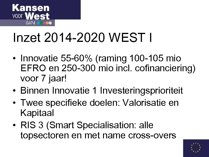 Inzet 2014 -2020 WEST I • Innovatie 55 -60% (raming 100 -105 mio EFRO