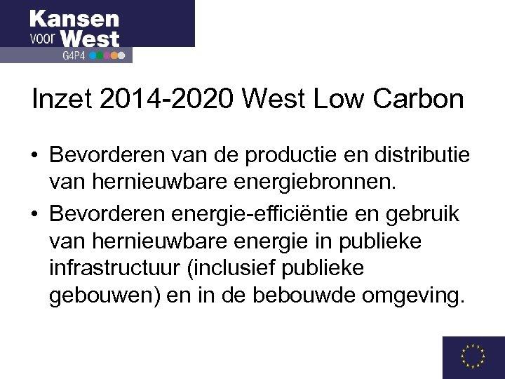 Inzet 2014 -2020 West Low Carbon • Bevorderen van de productie en distributie van