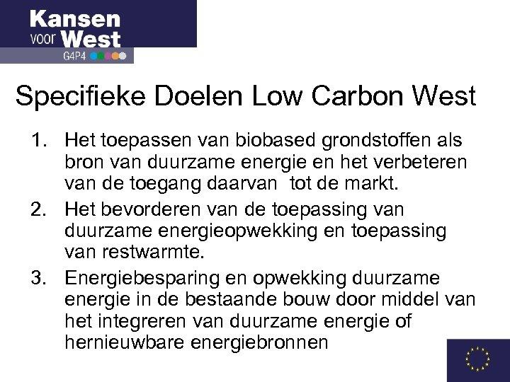 Specifieke Doelen Low Carbon West 1. Het toepassen van biobased grondstoffen als bron van