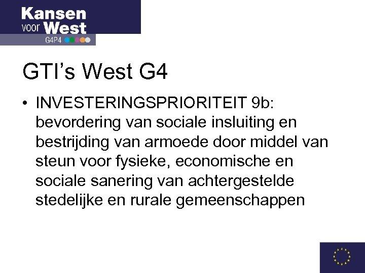 GTI's West G 4 • INVESTERINGSPRIORITEIT 9 b: bevordering van sociale insluiting en bestrijding