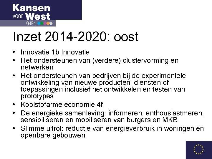 Inzet 2014 -2020: oost • Innovatie 1 b Innovatie • Het ondersteunen van (verdere)