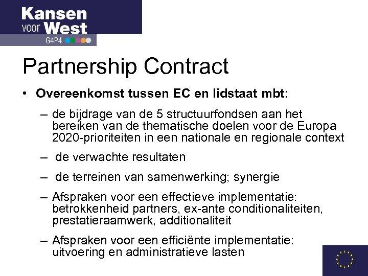 Partnership Contract • Overeenkomst tussen EC en lidstaat mbt: – de bijdrage van de