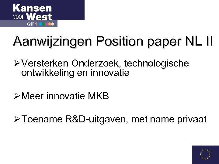Aanwijzingen Position paper NL II Ø Versterken Onderzoek, technologische ontwikkeling en innovatie Ø Meer