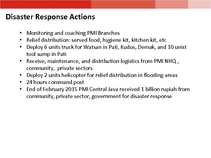 Disaster Response Actions • Monitoring and coaching PMI Branches • Relief distribution: served food,