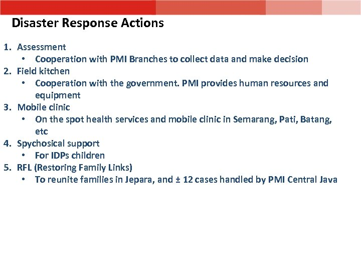 Disaster Response Actions 1. Assessment • Cooperation with PMI Branches to collect data and