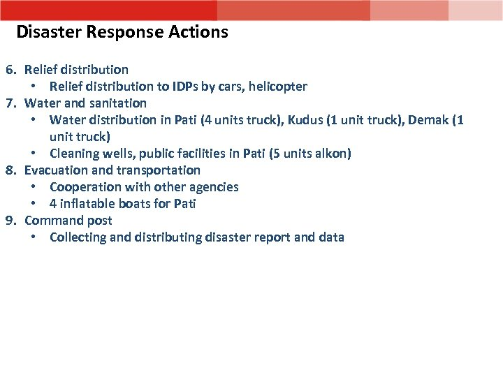 Disaster Response Actions 6. Relief distribution • Relief distribution to IDPs by cars, helicopter