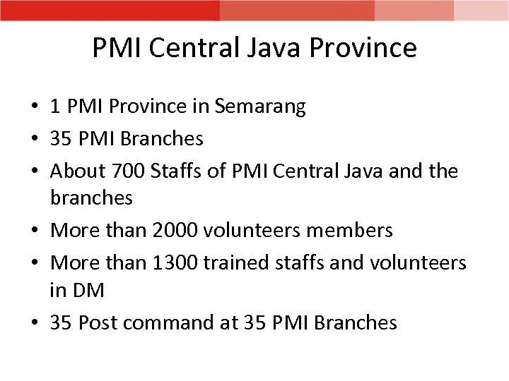 PMI Central Java Province • 1 PMI Province in Semarang • 35 PMI Branches