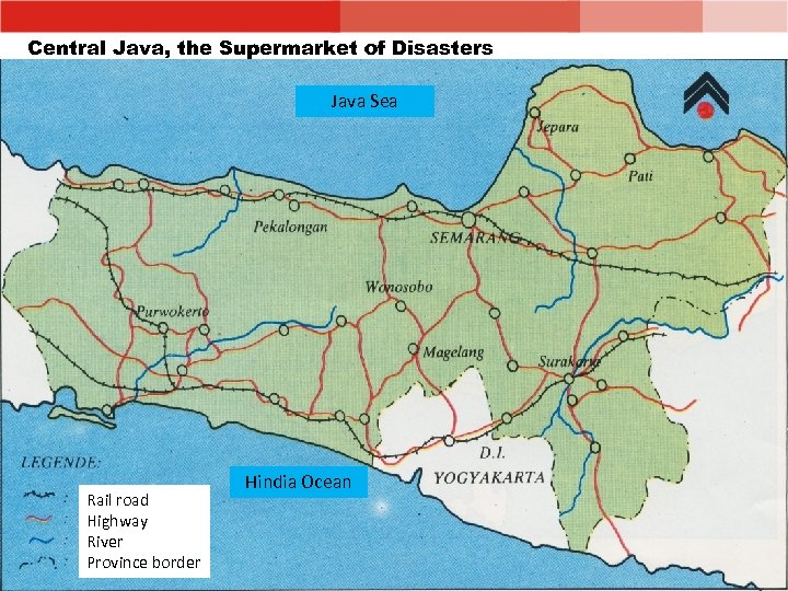 Central Java, the Supermarket of Disasters Java Sea Rail road Highway River Province border