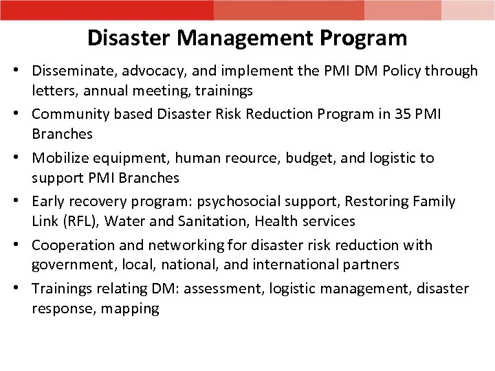 Disaster Management Program • Disseminate, advocacy, and implement the PMI DM Policy through letters,