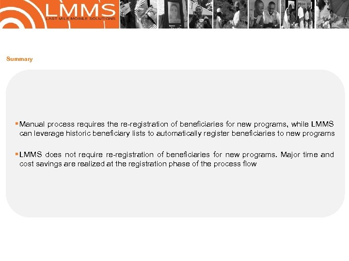 Summary § Manual process requires the re-registration of beneficiaries for new programs, while LMMS