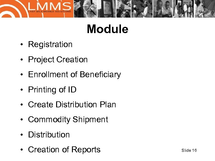 Module • Registration • Project Creation • Enrollment of Beneficiary • Printing of ID