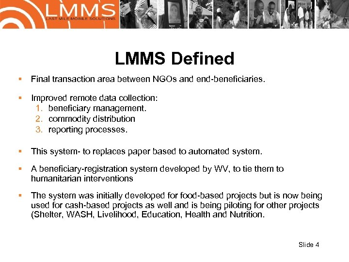 LMMS Defined § Final transaction area between NGOs and end-beneficiaries. § Improved remote data