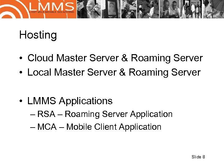 Hosting • Cloud Master Server & Roaming Server • Local Master Server & Roaming
