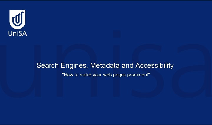 """Search Engines, Metadata and Accessibility """"How to make your web pages prominent"""""""