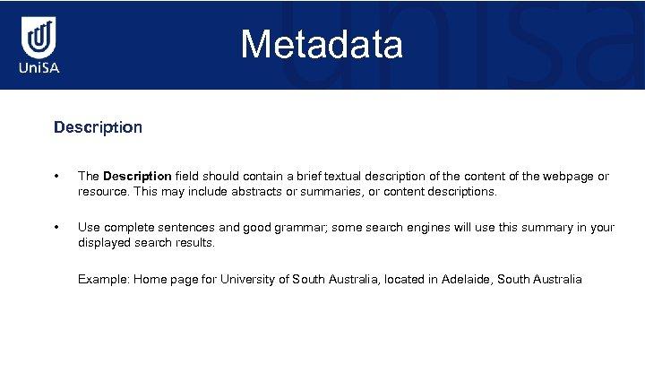 Metadata Description • The Description field should contain a brief textual description of the