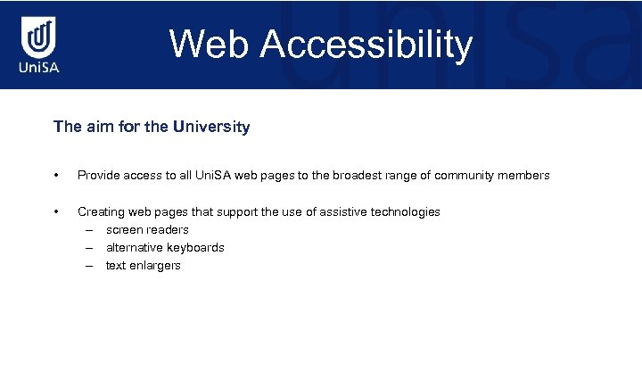 Web Accessibility The aim for the University • Provide access to all Uni. SA