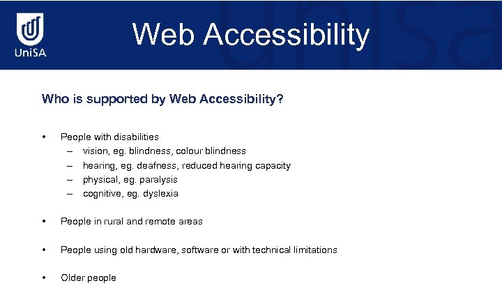 Web Accessibility Who is supported by Web Accessibility? • People with disabilities – vision,