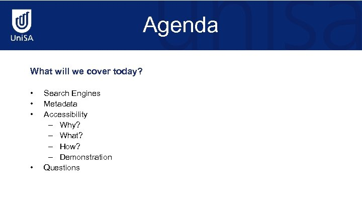 Agenda What will we cover today? • • Search Engines Metadata Accessibility – Why?