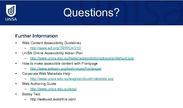 Questions? Further Information • • • Web Content Accessibility Guidelines – http: //www. w