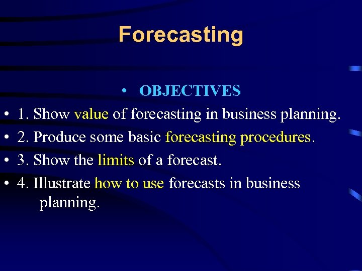 Forecasting • • • OBJECTIVES 1. Show value of forecasting in business planning. 2.