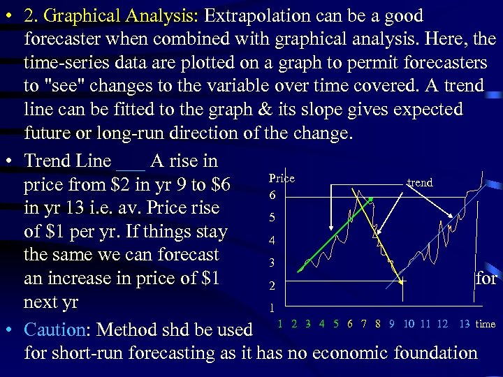 • 2. Graphical Analysis: Extrapolation can be a good forecaster when combined with