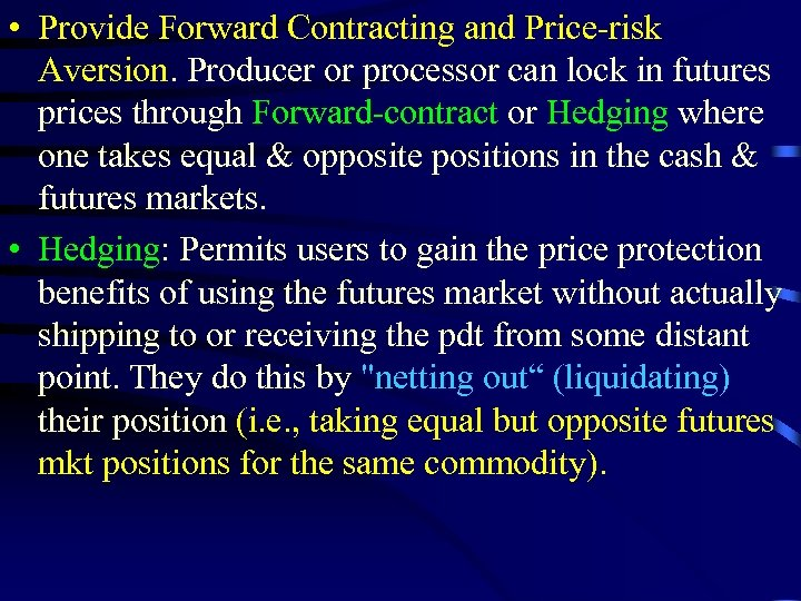 • Provide Forward Contracting and Price-risk Aversion. Producer or processor can lock in