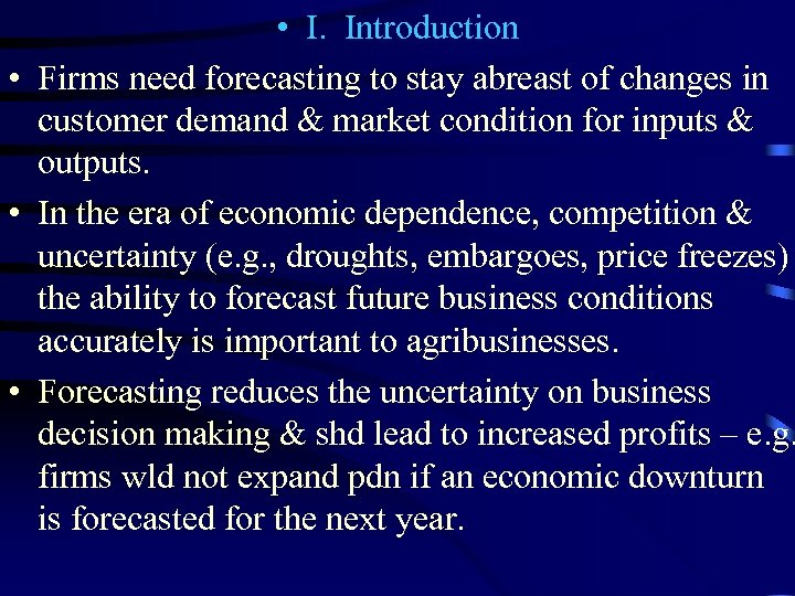 • I. Introduction • Firms need forecasting to stay abreast of changes in