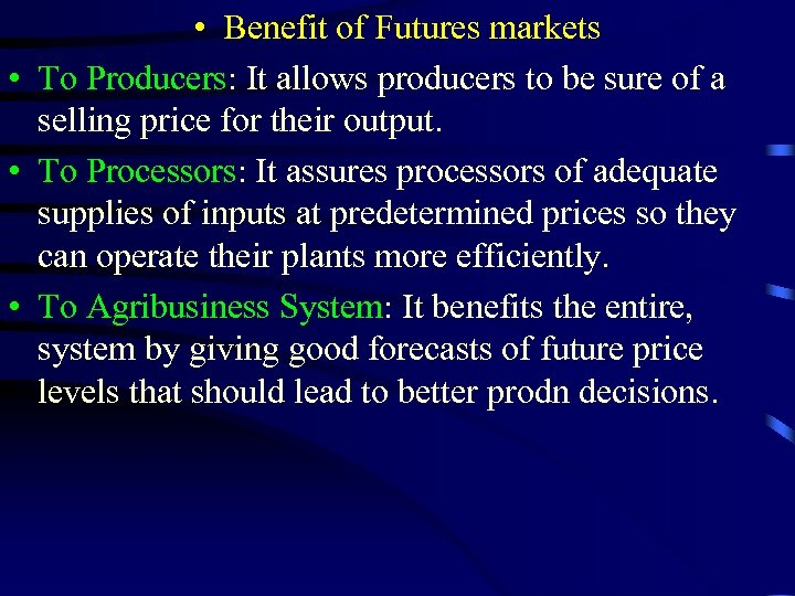 • Benefit of Futures markets • To Producers: It allows producers to be