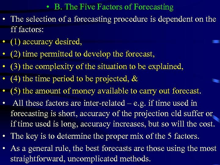 • • • B. The Five Factors of Forecasting The selection of a
