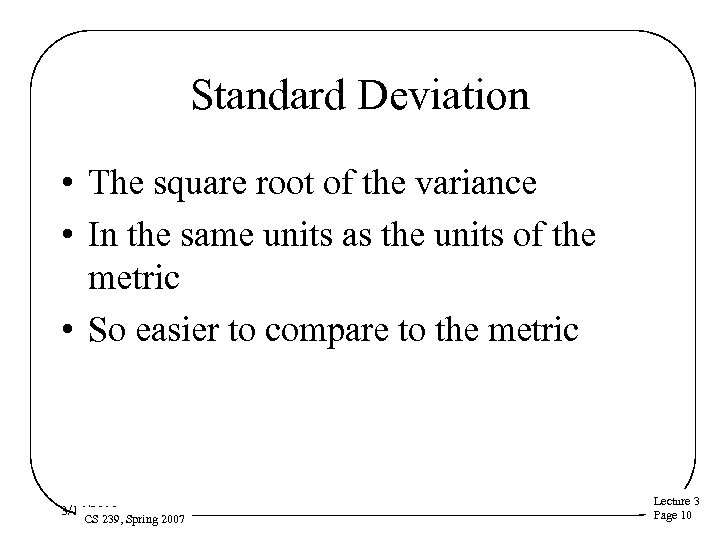Standard Deviation • The square root of the variance • In the same units