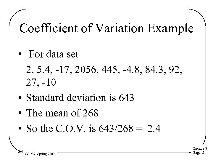 Coefficient of Variation Example • For data set 2, 5. 4, -17, 2056, 445,